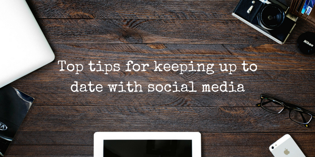 top-tips-for-keeping-up-to-date-with-social-media